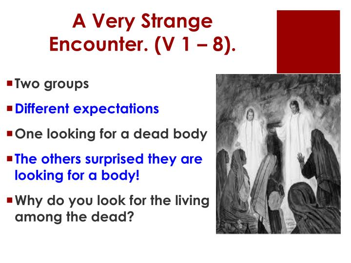 A Very Strange Encounter. (V 1 – 8).