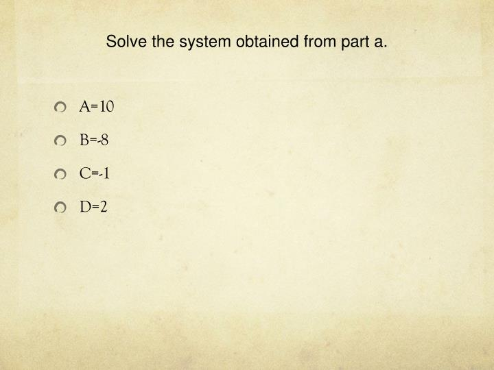 Solve the system obtained from part a.