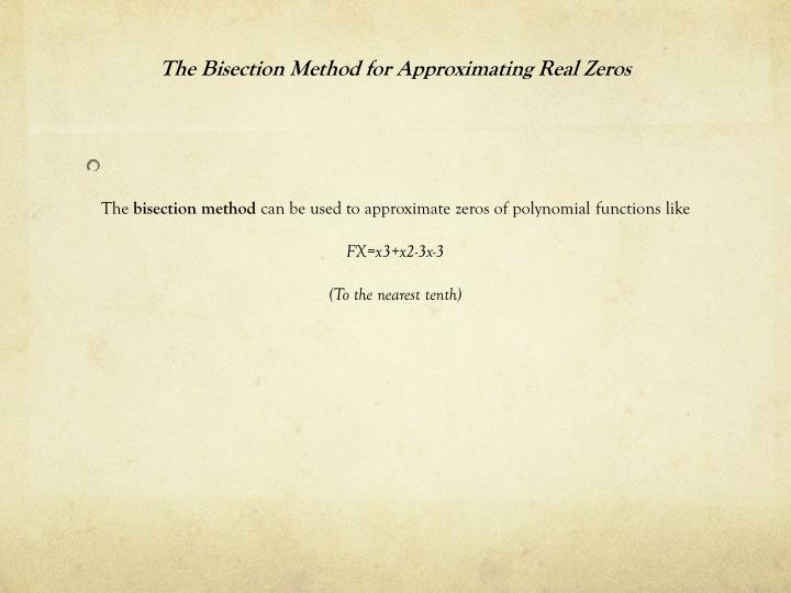 The Bisection Method for Approximating Real Zeros