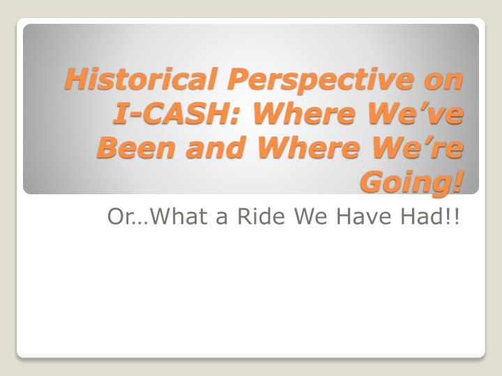 Historical perspective on i cash where we ve been and where we re going