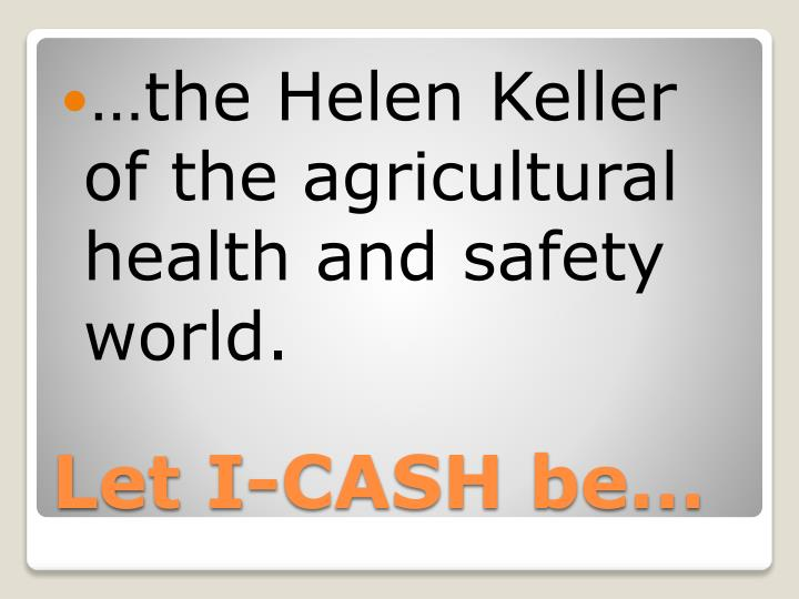 the Helen Keller of the agricultural health and safety world.