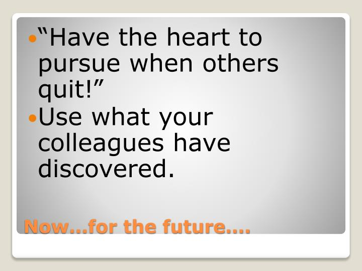 Have the heart to pursue when others quit!