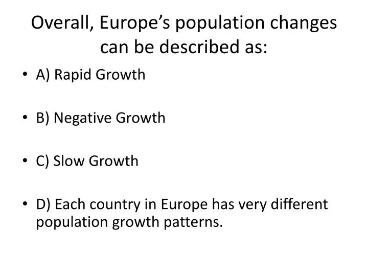 Overall, Europe's population changes can be described as: