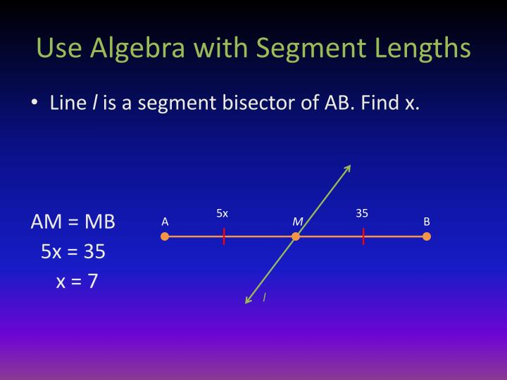 Use Algebra with Segment Lengths
