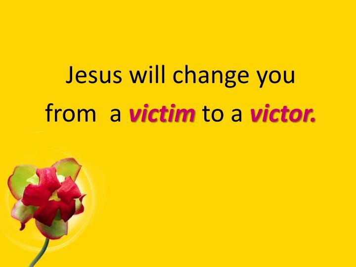 Jesus will change