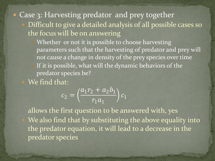 Case 3: Harvesting predator  and prey together