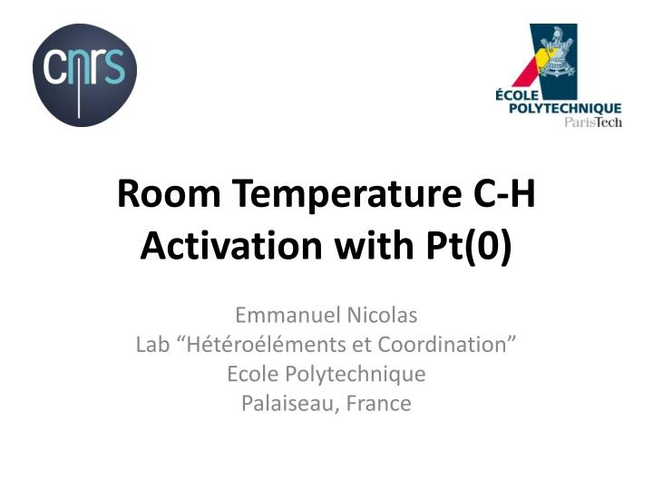 Room temperature c h activation with pt 0