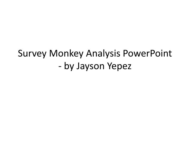 Survey monkey analysis powerpoint by jayson yepez