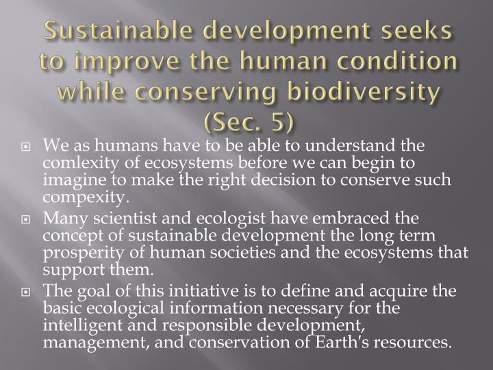 Sustainable development seeks to improve the human condition while conserving