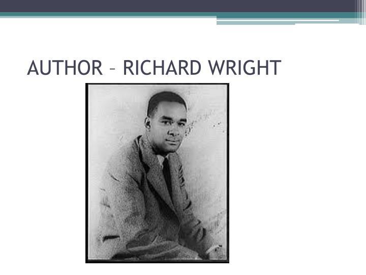 AUTHOR – RICHARD WRIGHT