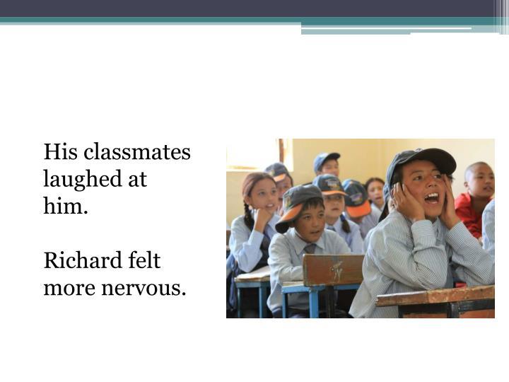 His classmates laughed at him.