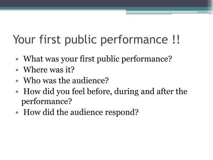 Your first public performance !!