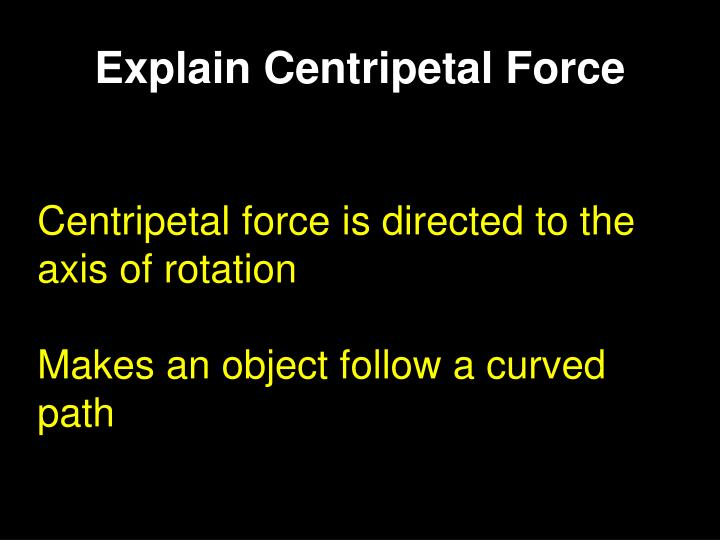 Explain Centripetal Force