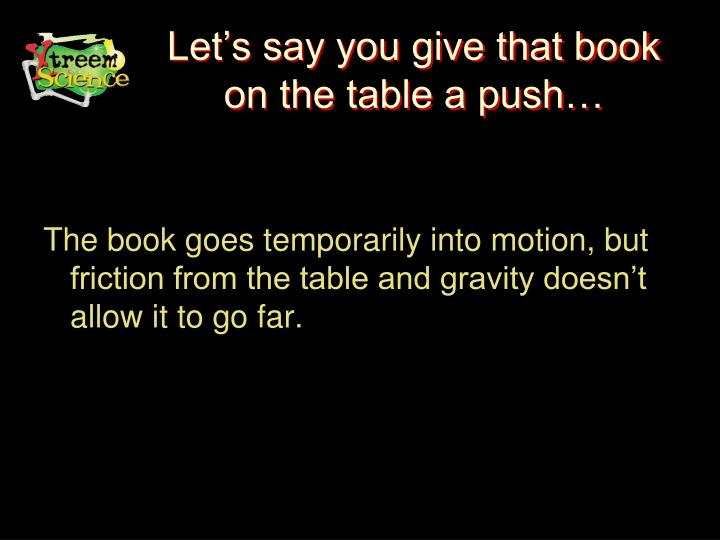 Let's say you give that book on the table a push…