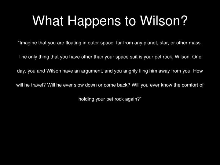 What happens to wilson