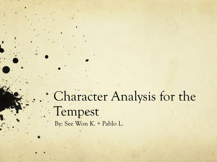 character analysis of prospero Free essay: prospero, of course, is the play he is the exiled duke of milan and the father of miranda, as well as a powerful magician ruler of a remote.