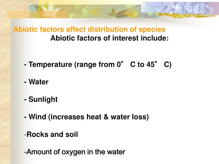 Abiotic factors affect distribution of species
