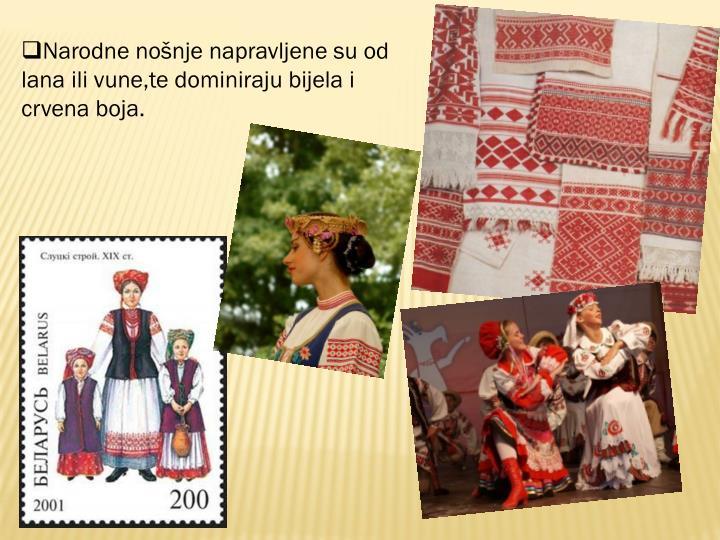 Narodne nošnje napravljene su od lana ili vune,te dominiraju bijela i crvena boja.