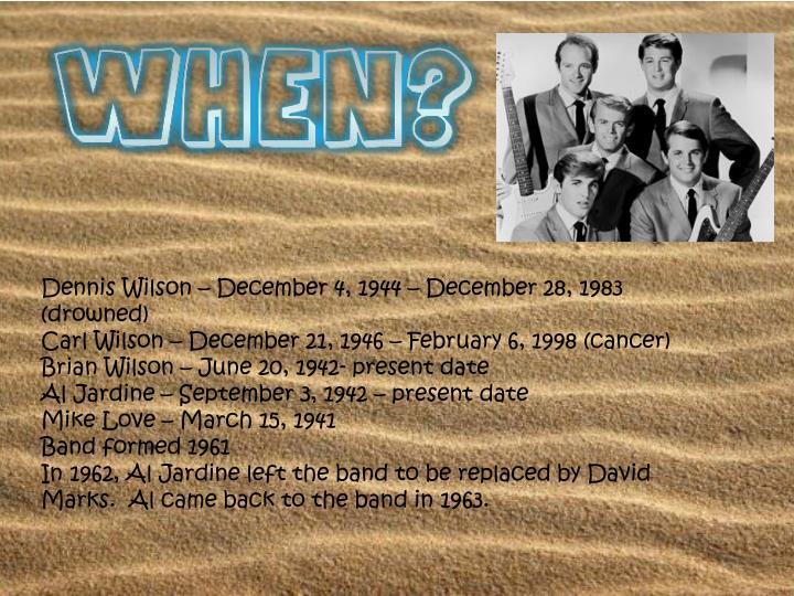 Dennis Wilson – December 4, 1944 – December 28, 1983 (drowned)