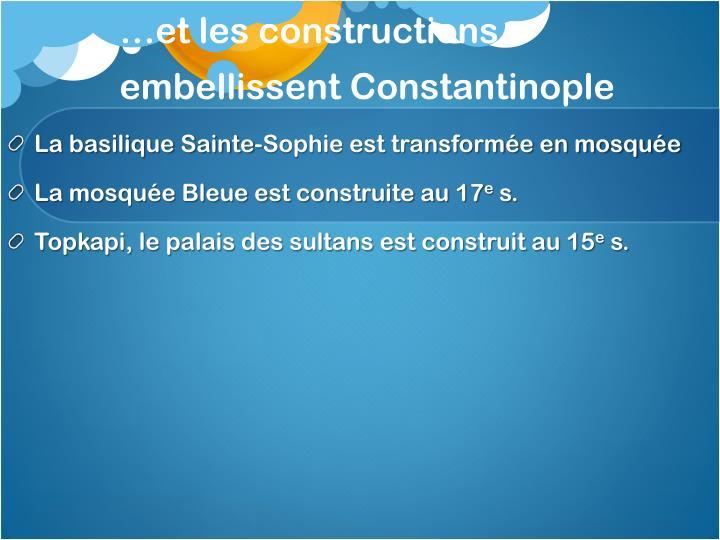 …et les constructions embellissent Constantinople