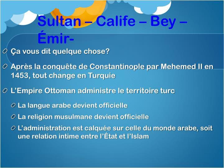 Sultan – Calife – Bey –Émir-