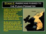 stage 2 americans pushed to the pusan perimeter