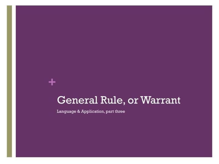 General Rule, or Warrant