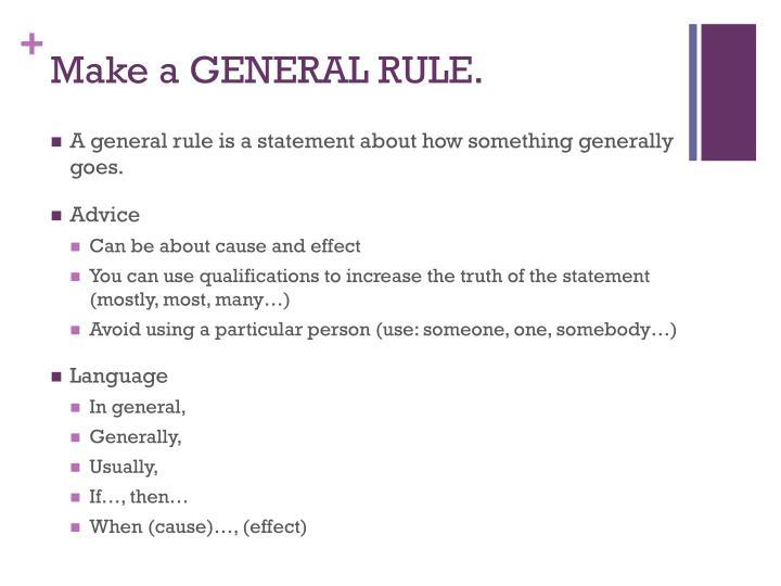 Make a GENERAL RULE.
