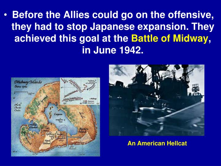 Before the Allies could go on the offensive, they had to stop Japanese expansion. They achieved this goal at the