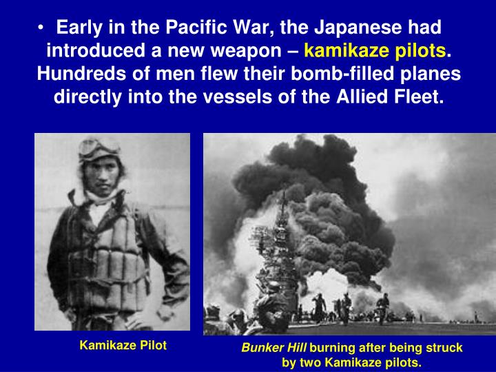 Early in the Pacific War, the Japanese had introduced a new weapon –