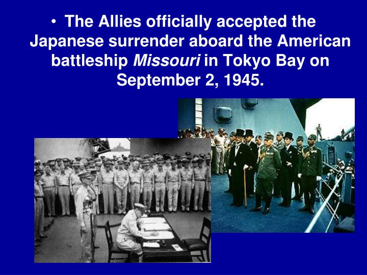 The Allies officially accepted the Japanese surrender aboard the American battleship