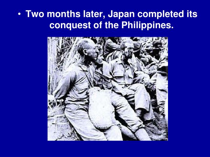 Two months later, Japan completed its conquest of the Philippines.