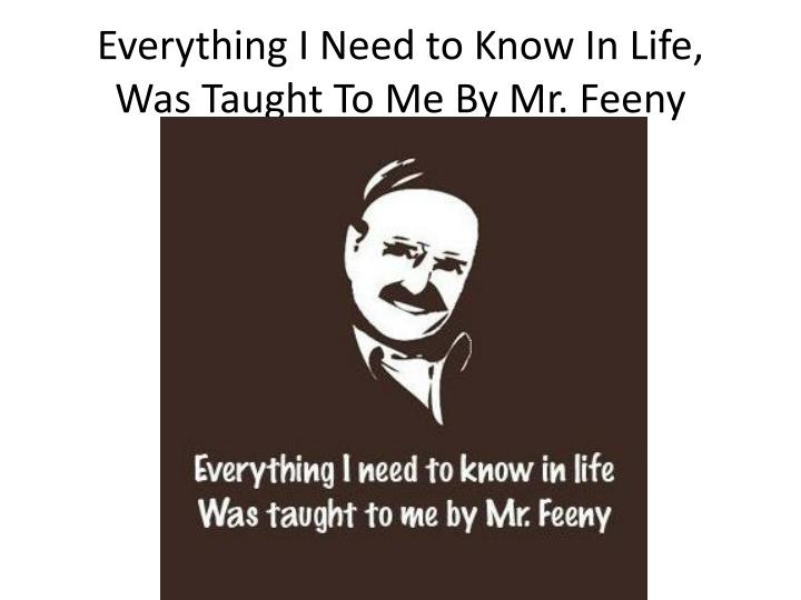Everything i need to know in life was taught to me by mr feeny