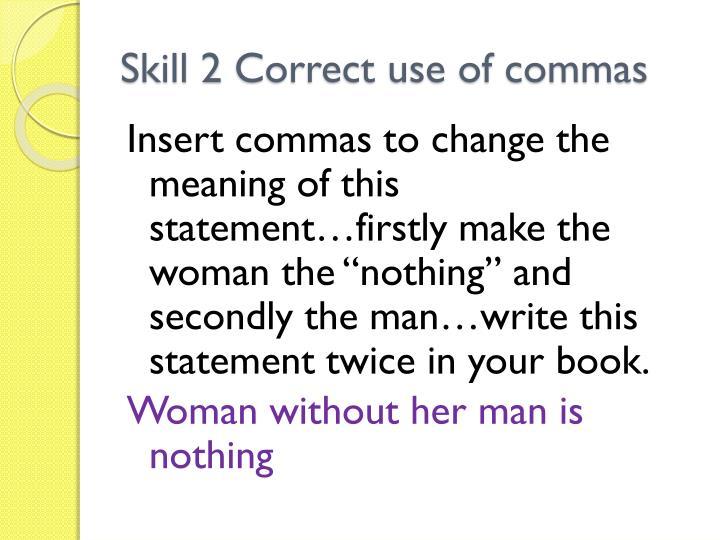 Skill 2 Correct use of commas