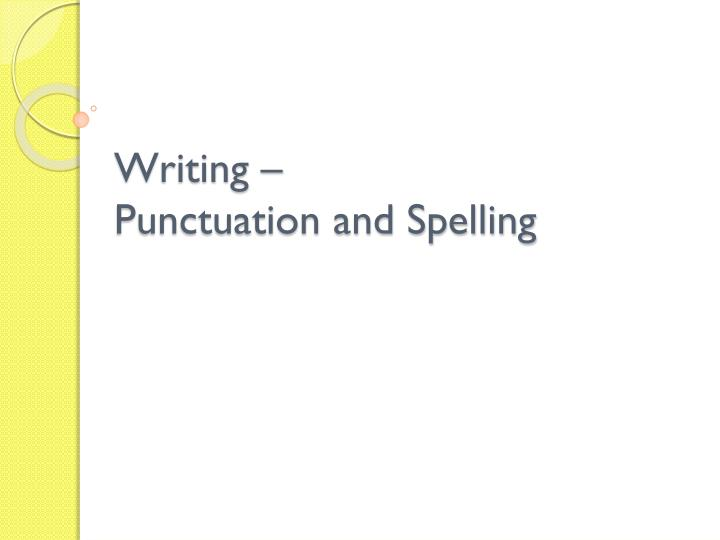 Writing punctuation and spelling