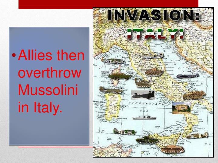 Allies then overthrow Mussolini in Italy.