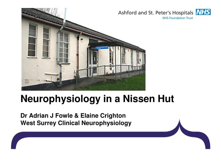 Neurophysiology in a Nissen Hut