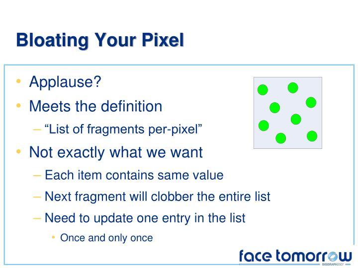 Bloating Your Pixel