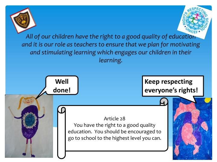 All of our children have the right to a good quality of education and it is our role as teachers to ensure that we plan for motivating and stimulating learning which engages our children in their learning.