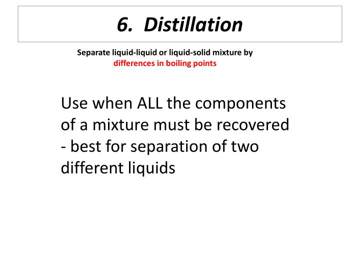 6.  Distillation