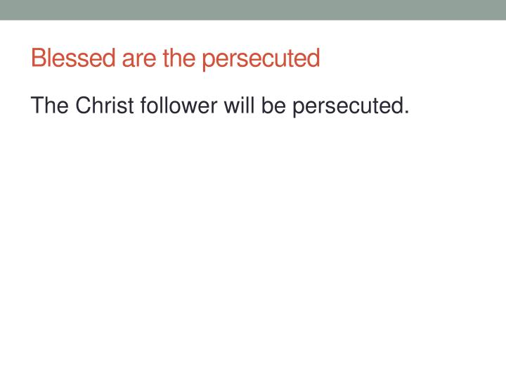 Blessed are the persecuted