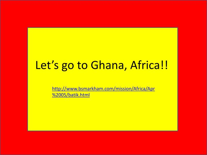 Let s go to ghana africa