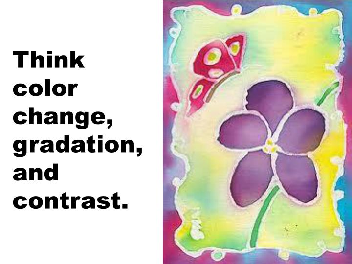 Think color change, gradation, and contrast.