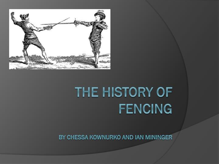 The history of fencing by chessa kownurko and ian mininger