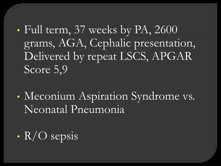 Full term, 37 weeks by PA, 2600 grams, AGA, Cephalic presentation, Delivered by repeat LSCS, APGAR Score 5,9