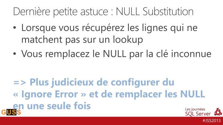 Dernière petite astuce : NULL Substitution