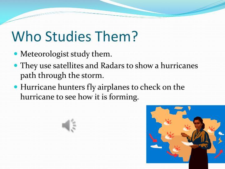 Who Studies Them?