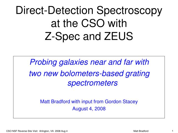 Direct detection spectroscopy at the cso with z spec and zeus