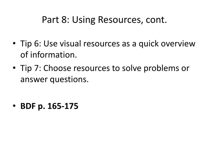 Part 8: Using Resources, cont.