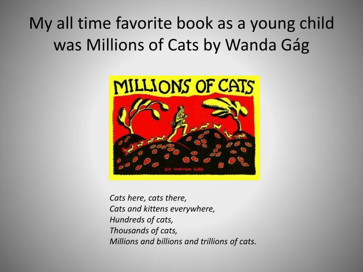 My all time favorite book as a young child was Millions of Cats by Wanda Gág